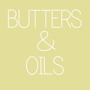 Butters and Oils